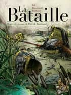 La Bataille - Tome 3 eBook by Ivan Gil, Patrick Rambaud, Frédéric Richaud