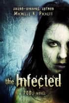 The Infected, A PODs Novel ebook by Michelle K. Pickett