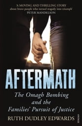 Aftermath - The Omagh Bombing and the Families' Pursuit of Justice ebook by Ruth Dudley Edwards