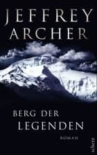 Berg der Legenden - Roman eBook by Jeffrey Archer, Dr. Bernd Seligmann