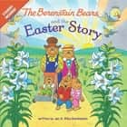 The Berenstain Bears and the Easter Story eBook by Jan Berenstain, Mike Berenstain