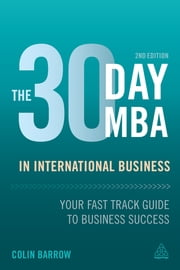The 30 Day MBA in International Business - Your Fast Track Guide to Business Success ebook by Colin Barrow