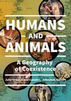 Humans and Animals: A Geography of Coexistence - A Geography of Coexistence ebook by Julie Urbanik, Connie L. Johnston