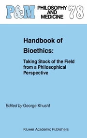 Handbook of Bioethics: - Taking Stock of the Field from a Philosophical Perspective ebook by G. Khushf