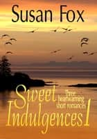Sweet Indulgences 1: Three heartwarming short romances ebook by Susan Fox