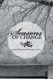 Seasons Of Change ebook by Selma Bloomfield Weisman, M.Ed