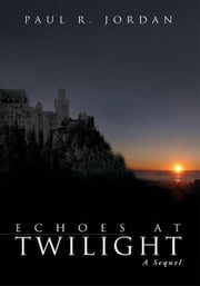 Echoes at Twilight - A Sequel ebook by Paul R. Jordan