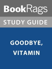 Summary & Study Guide: Goodbye, Vitamin ebook by BookRags
