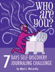 Who Are You? - 7 Days Self Discovery Journaling Challenge ebook by Mari L. McCarthy
