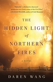 The Hidden Light of Northern Fires - A Novel ebook by Daren Wang