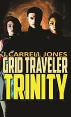 GRID Traveler Trinity ebook by J Carrell Jones