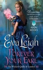 Forever Your Earl - The Wicked Quills of London eBook by Eva Leigh
