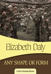 Any Shape or Form - Henry Gamadge #9 ebook by Elizabeth Daly