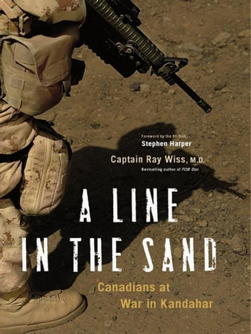 A Line in the Sand - Canadians at War in Kandahar ebook by Ray Wiss