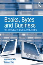 Books, Bytes and Business - The Promise of Digital Publishing ebook by Bill Martin,Xuemei Tian