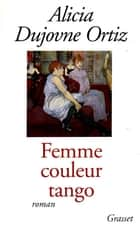 Femme couleur tango ebook by Alicia Dujovne Ortiz