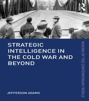 Strategic Intelligence in the Cold War and Beyond ebook by Jefferson Adams
