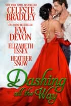 Dashing All the Way : A Christmas Anthology ebook by Celeste Bradley, Eva Devon, Elizabeth Essex,...