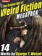 The Golden Age of Weird Fiction MEGAPACK ™, Vol. 2: George T. Wetzel ebook by