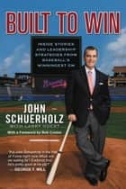 Built to Win ebook by John Schuerholz,Larry Guest,Larry Guest,Bob Costas