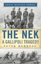 The Nek - A Gallipoli Tragedy ebook by Peter Burness, Glyn Harper