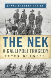 The Nek - A Gallipoli Tragedy ebook by Peter Burness,Glyn Harper