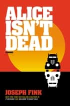 Alice Isn't Dead - A Novel ebook by Joseph Fink