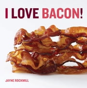 I Love Bacon! ebook by Jayne Rockmill