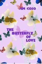 The Butterfly of Love ebook by Jim Coso