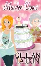 Murder Vows - Storage Ghost Murders, #4 ebook by Gillian Larkin