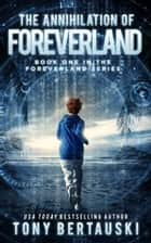 The Annihilation of Foreverland - A Science Fiction Thriller ebook by Tony Bertauski