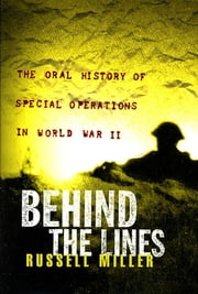 Behind the Lines - The Oral History of Special Operations in World War II ebook by Russell Miller
