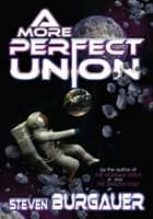 A MORE PERFECT UNION ebook by STEVEN BURGAUER