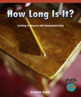 How Long Is It? Learning to Measure with Nonstandard Units ebook by Kernan, Elizabeth
