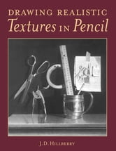 Drawing Realistic Textures in Pencil ebook by J D Hillberry