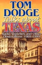 Tom Dodge Talks About Texas - Radio Vignettes and Other Observations 1989-1999 ebook by Tom Dodge