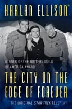 The City on the Edge of Forever - The Original Teleplay ebook by Harlan Ellison
