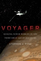 Voyager - Exploration, Space, and the Third Great Age of Discovery ebook by Stephen J. Pyne