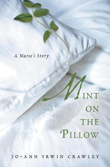 Mint on the Pillow - A Nurse's Story ebook by Jo-Ann Irwin Crawley