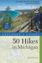 Explorer's Guide 50 Hikes in Michigan: Sixty Walks, Day Trips, and Backpacks in the Lower Peninsula (Third Edition) ebook by Jim DuFresne