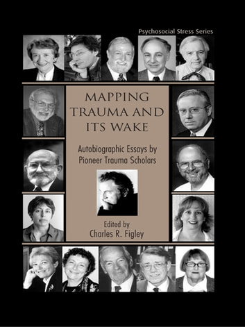 Mapping Trauma and Its Wake - Autobiographic Essays by Pioneer Trauma Scholars ebook by