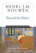 Beyond the Mirror ebook by Henri J. M. Nouwen,Robert Durback