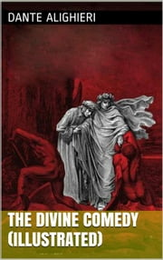 The Divine Comedy (Illustrated) ebook by Dante Alighieri