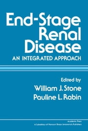 End-Stage Renal Disease: An Integrated Approach ebook by Stone, William J.
