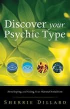 Discover Your Psychic Type: Developing and Using Your Natural Intuition ebook by Sherrie Dillard