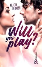 Will You Play ? - Par Moodytakeabook, youtubeuse aux 2 millions de vues ebook by Alicia Garnier