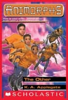 The Other (Animorphs #40) ebook by K. A. Applegate