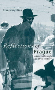 Reflections of Prague - Journeys Through the 20th Century ebook by Ivan Margolius