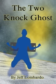 The Two-Knock Ghost ebook by Jeff Lombardo