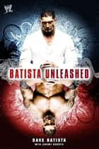 Batista Unleashed ebook by Dave Batista,Jeremy Roberts